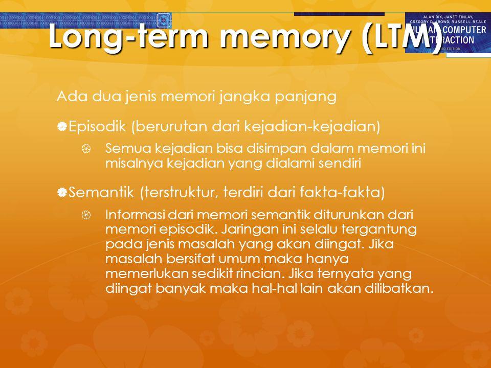 Long-term memory (LTM) Ada dua jenis memori jangka panjang   Episodik (berurutan dari kejadian-kejadian)   Semua kejadian bisa disimpan dalam memo