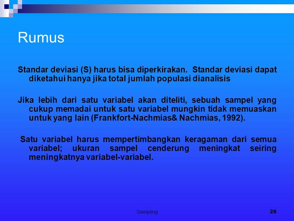 Sampling28 Rumus Standar deviasi (S) harus bisa diperkirakan. Standar deviasi dapat diketahui hanya jika total jumlah populasi dianalisis Jika lebih d