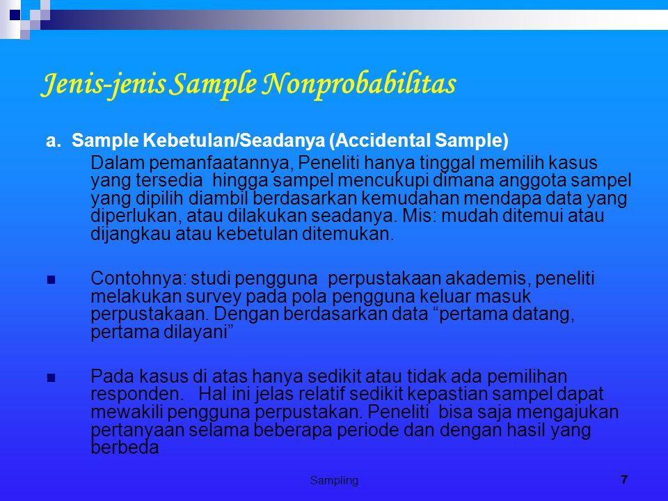Sampling7 Jenis-jenis Sample Nonprobabilitas a. Sample Kebetulan/Seadanya (Accidental Sample) Dalam pemanfaatannya, Peneliti hanya tinggal memilih kas