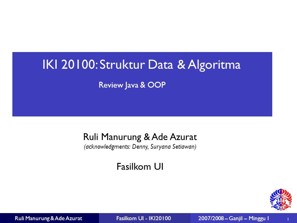 32 Ruli Manurung & Ade AzuratFasilkom UI - IKI201002007/2008 – Ganjil – Minggu 1 public static double[][] cantor (int size) { double[][] result = new double[size][]; for (int ii = 0; ii < size; ii++) { result[ii] = new double[size - ii]; for (int jj = 0; jj < result[ii].length; jj++) { result[ii][jj] = (ii + 1.0) / (jj + 1.0); // not the type of the operands // (ii + 1) / (jj + 1) will produce an integer } return result; } Contoh solusi: Cantor
