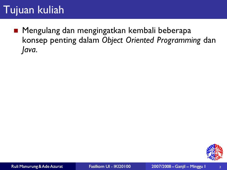 3 Ruli Manurung & Ade AzuratFasilkom UI - IKI201002007/2008 – Ganjil – Minggu 1 Primitive Type Operator & Expresion Flow Control (Decision & Iteration) References OOP Exception Handling Outline
