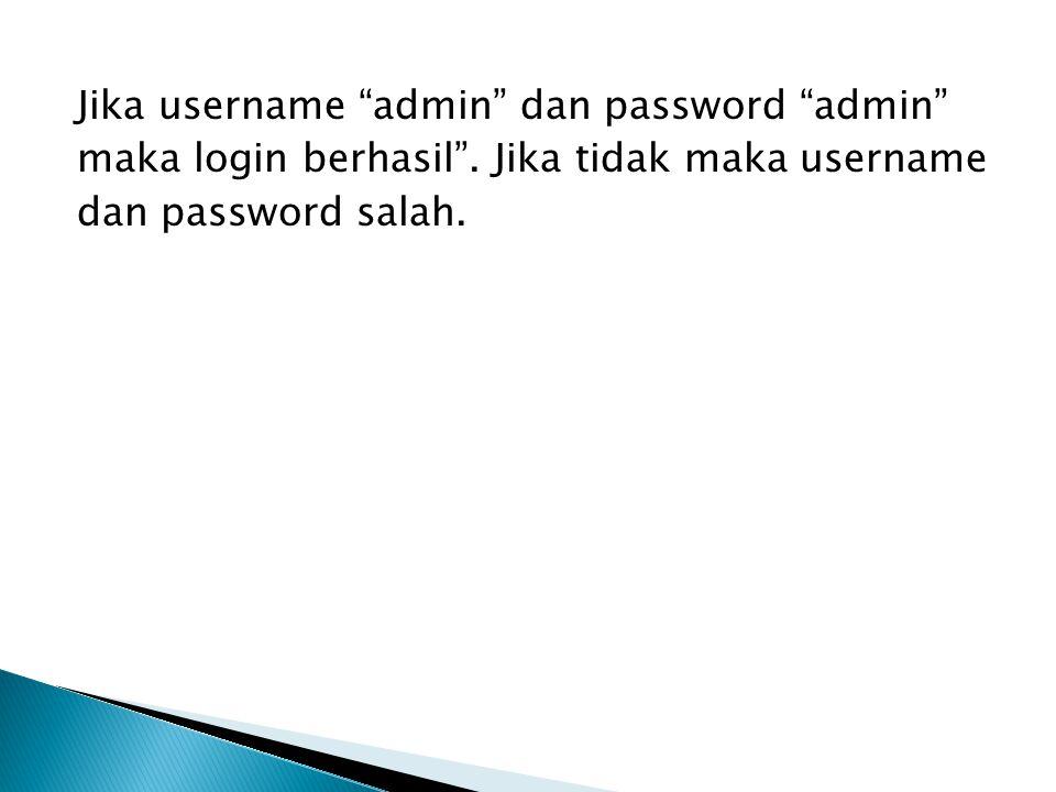 """Jika username """"admin"""" dan password """"admin"""" maka login berhasil"""". Jika tidak maka username dan password salah."""
