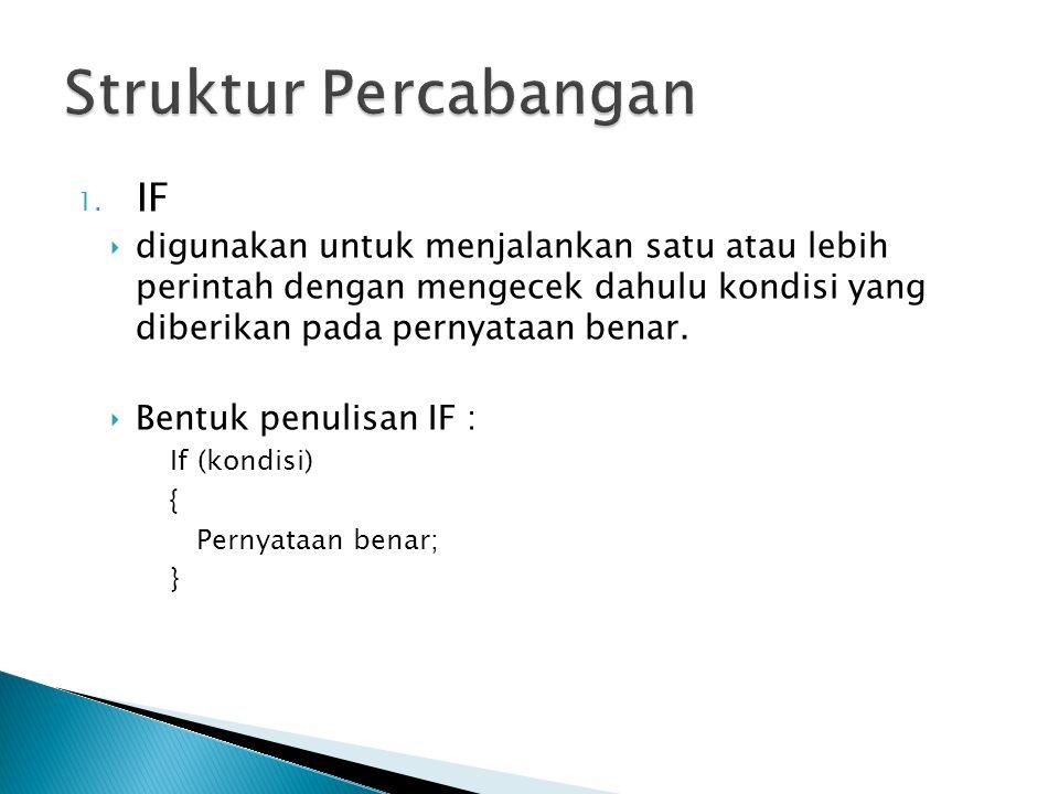 1. IF ‣digunakan untuk menjalankan satu atau lebih perintah dengan mengecek dahulu kondisi yang diberikan pada pernyataan benar. ‣Bentuk penulisan IF