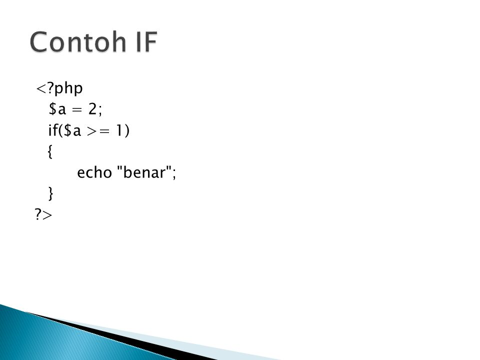 <?php $a = 2; if($a >= 1) { echo