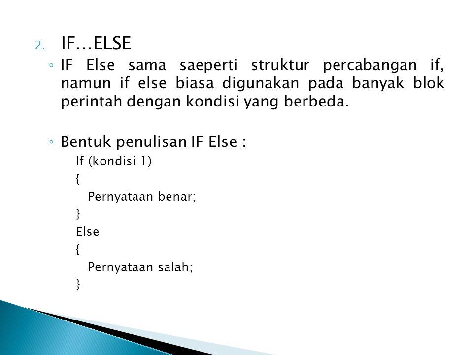 2. IF…ELSE ◦ IF Else sama saeperti struktur percabangan if, namun if else biasa digunakan pada banyak blok perintah dengan kondisi yang berbeda. ◦ Ben