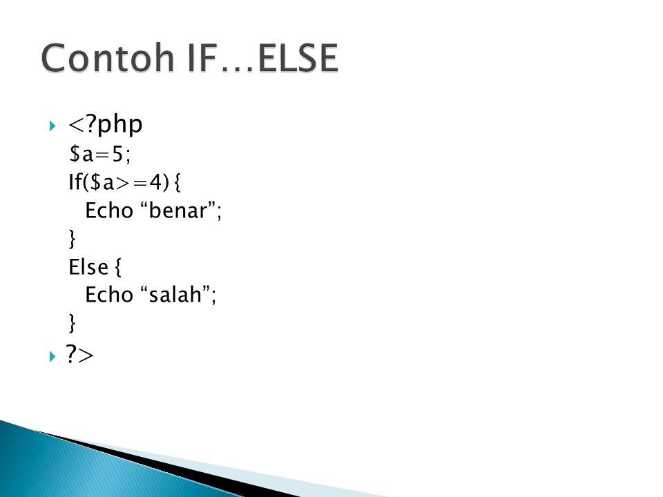 """ <?php $a=5; If($a>=4) { Echo """"benar""""; } Else { Echo """"salah""""; }  ?>"""