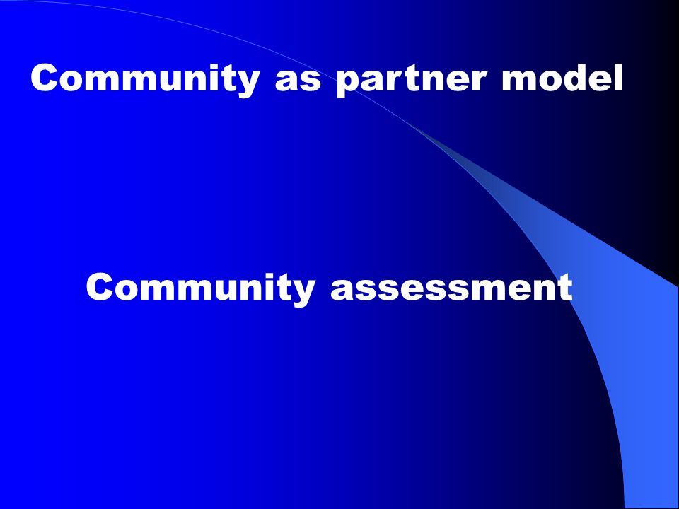 Community as partner model Community assessment
