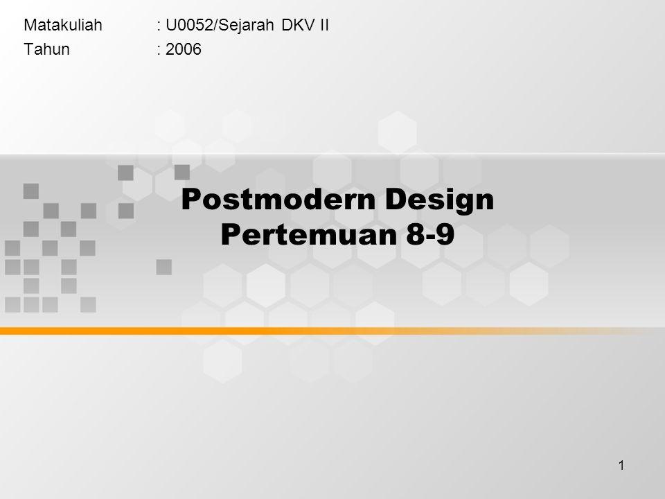 1 Postmodern Design Pertemuan 8-9 Matakuliah: U0052/Sejarah DKV II Tahun: 2006