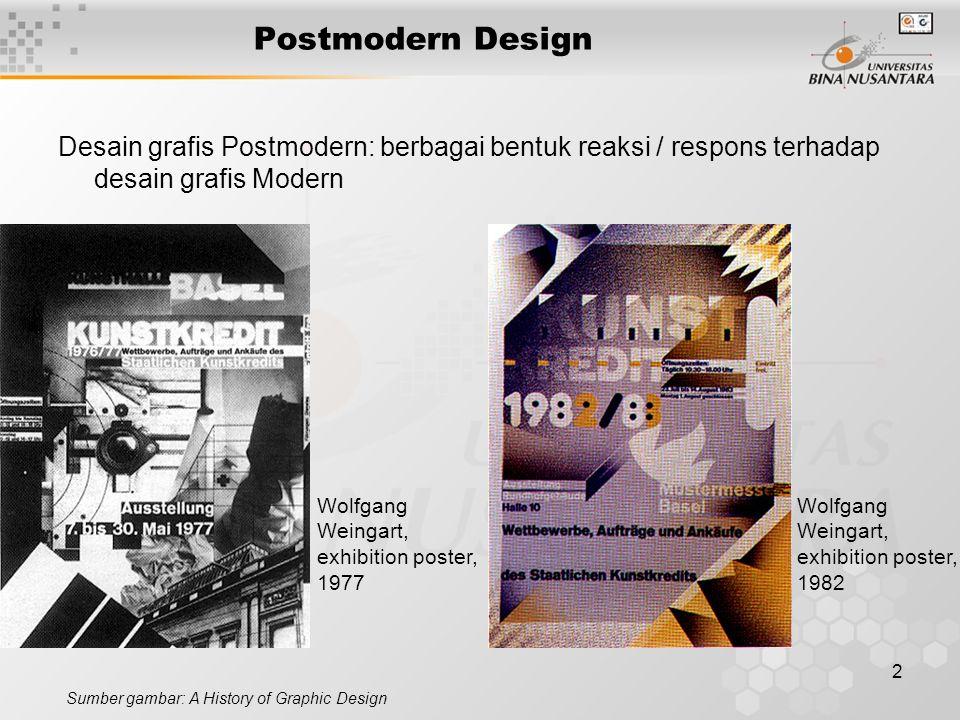 2 Postmodern Design Desain grafis Postmodern: berbagai bentuk reaksi / respons terhadap desain grafis Modern Sumber gambar: A History of Graphic Desig