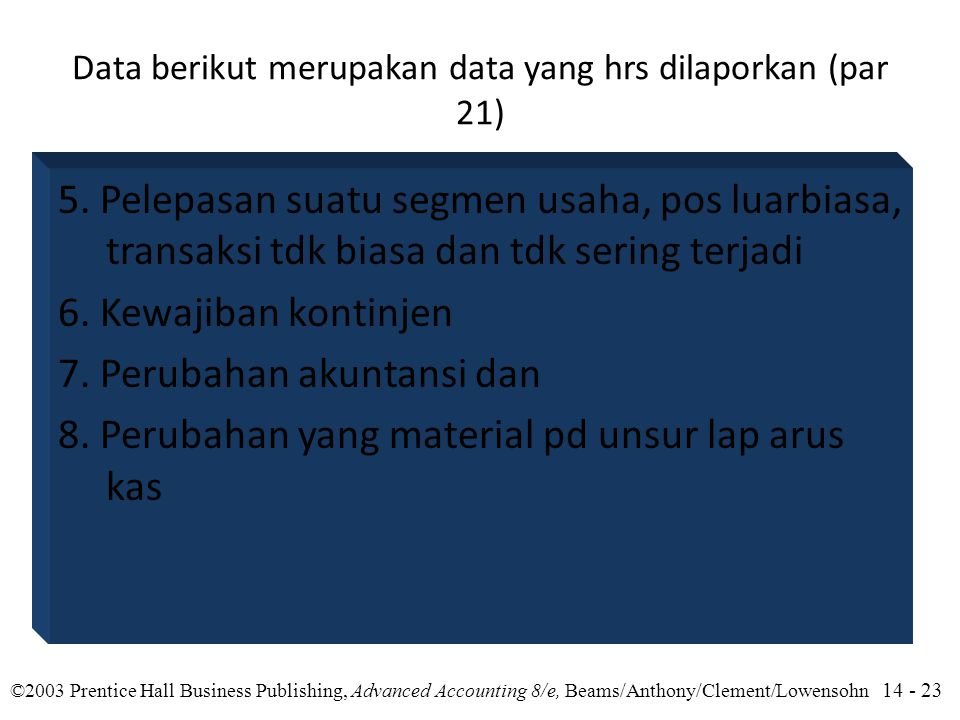 14 - 23 ©2003 Prentice Hall Business Publishing, Advanced Accounting 8/e, Beams/Anthony/Clement/Lowensohn Data berikut merupakan data yang hrs dilaporkan (par 21) 5.