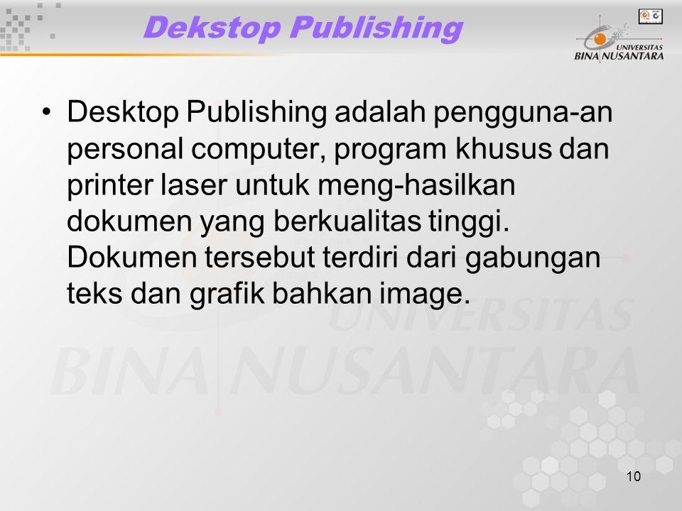 10 Dekstop Publishing Desktop Publishing adalah pengguna-an personal computer, program khusus dan printer laser untuk meng-hasilkan dokumen yang berkualitas tinggi.
