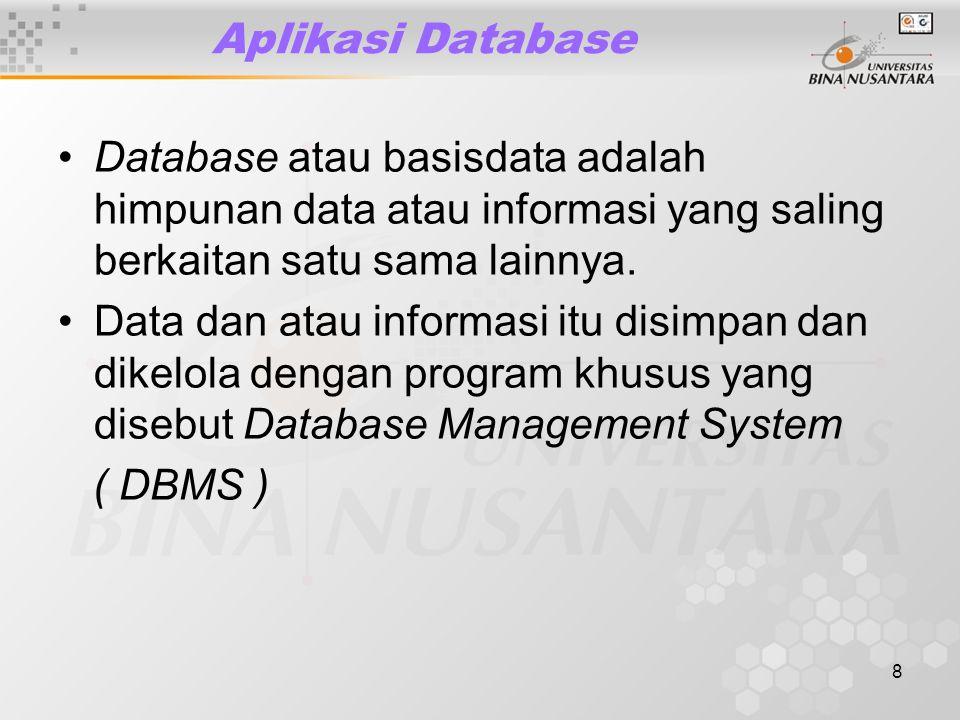 8 Aplikasi Database Database atau basisdata adalah himpunan data atau informasi yang saling berkaitan satu sama lainnya.