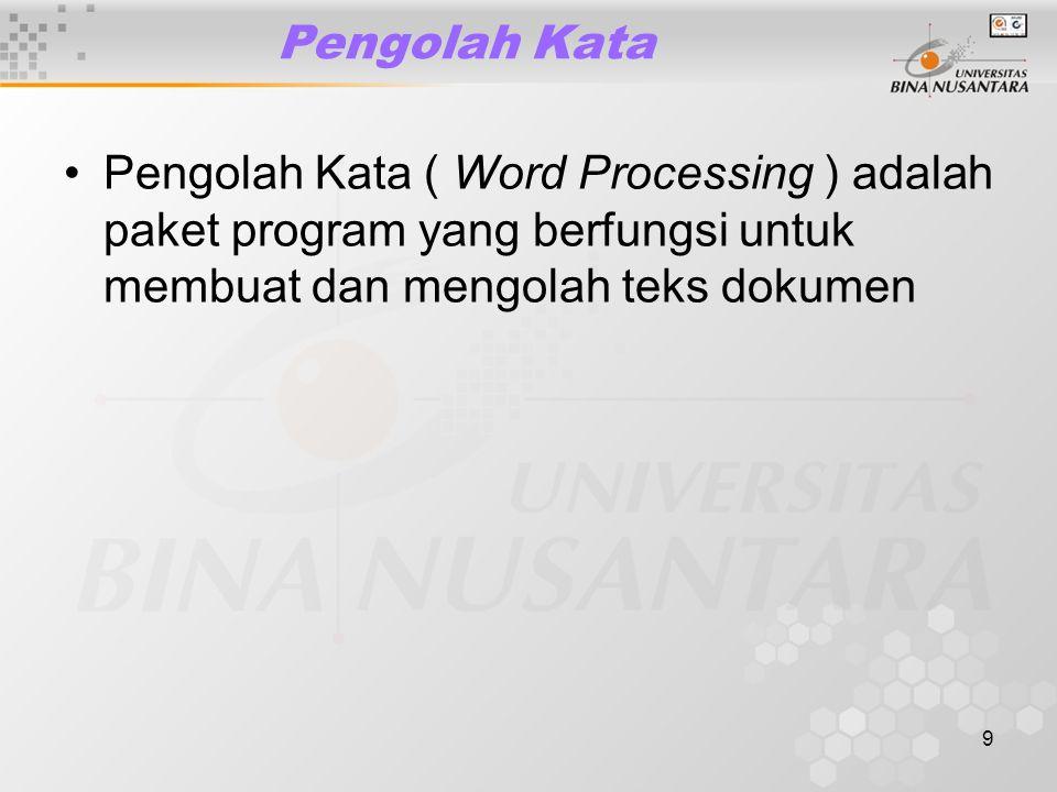 9 Pengolah Kata Pengolah Kata ( Word Processing ) adalah paket program yang berfungsi untuk membuat dan mengolah teks dokumen