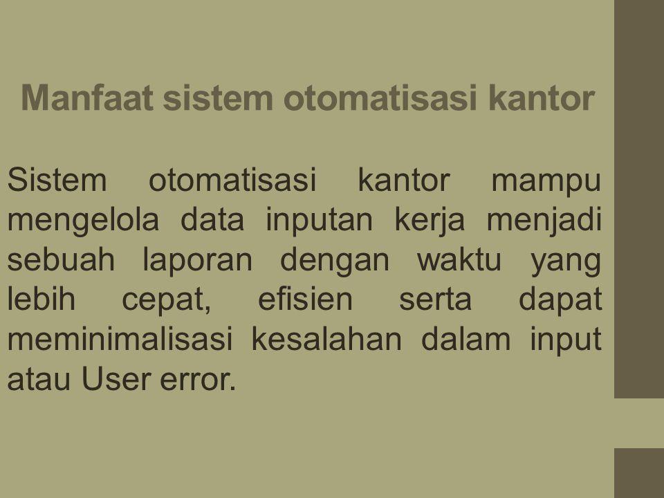 Manfaat sistem otomatisasi kantor Sistem otomatisasi kantor mampu mengelola data inputan kerja menjadi sebuah laporan dengan waktu yang lebih cepat, efisien serta dapat meminimalisasi kesalahan dalam input atau User error.