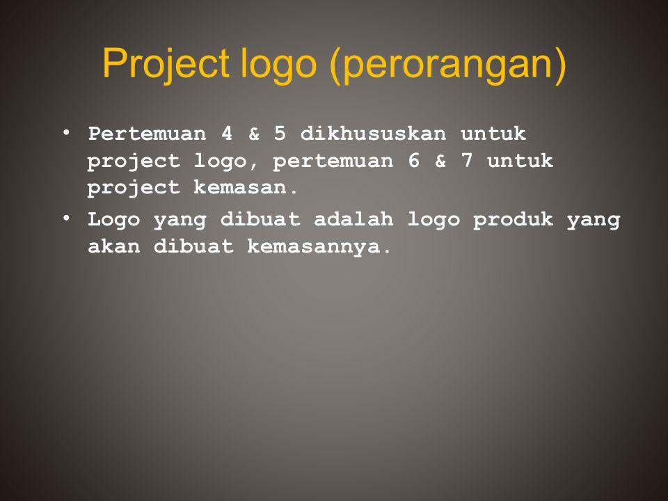 Project logo (perorangan) Pertemuan 4 & 5 dikhususkan untuk project logo, pertemuan 6 & 7 untuk project kemasan.