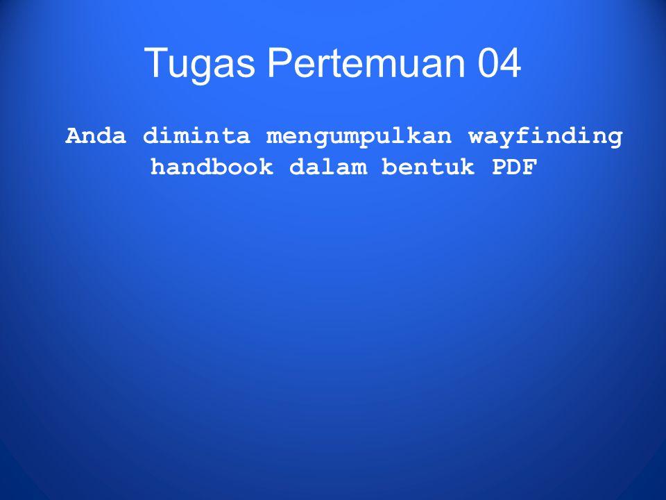Tugas Pertemuan 04 Anda diminta mengumpulkan wayfinding handbook dalam bentuk PDF