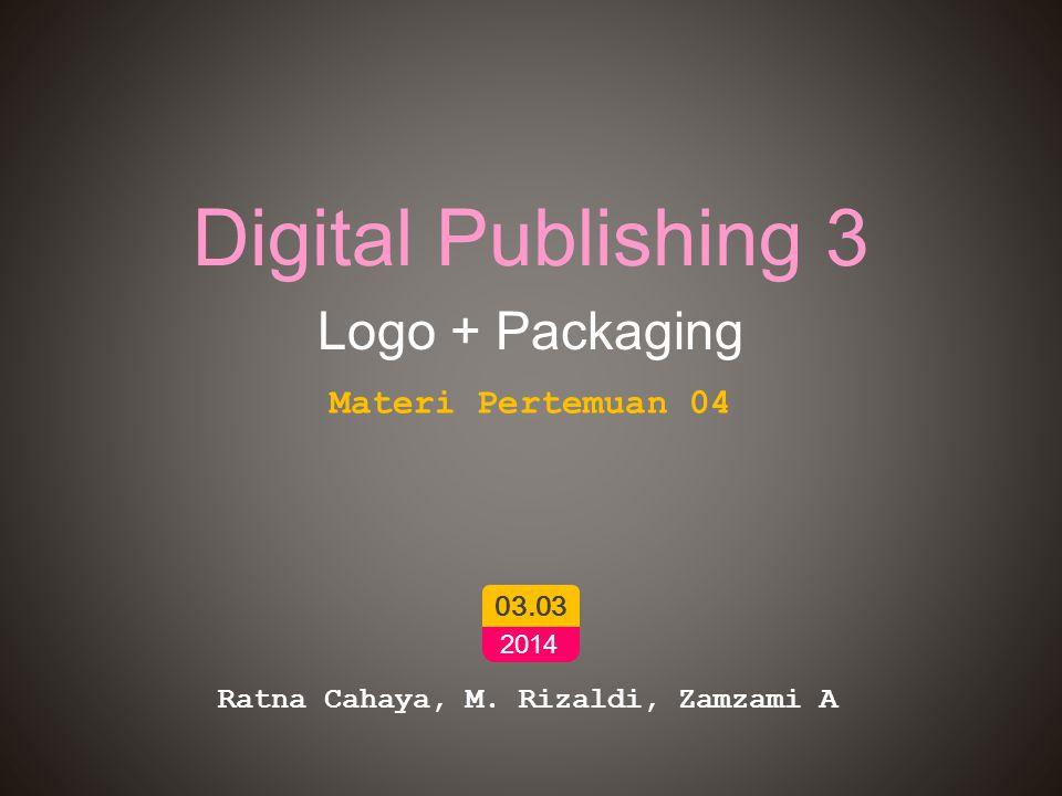 Digital Publishing 3 Logo + Packaging Ratna Cahaya, M. Rizaldi, Zamzami A 03.03 2014 Materi Pertemuan 04