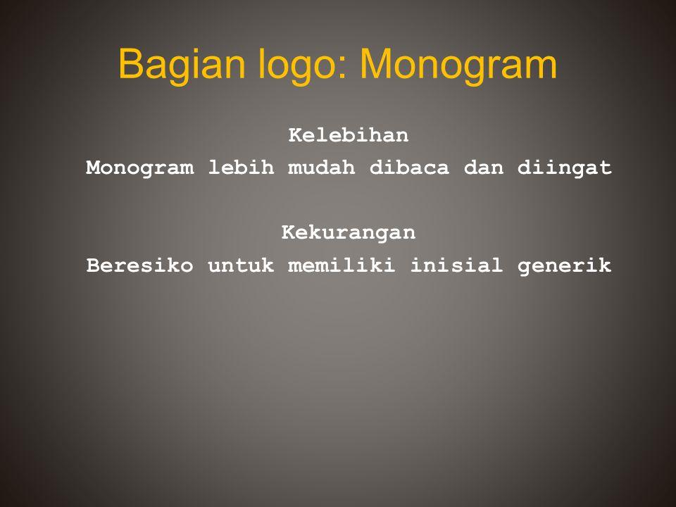 Bagian logo: Monogram Kelebihan Monogram lebih mudah dibaca dan diingat Kekurangan Beresiko untuk memiliki inisial generik