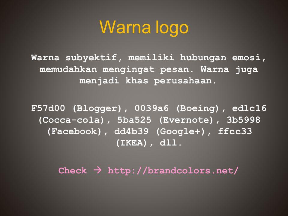 Warna logo Warna subyektif, memiliki hubungan emosi, memudahkan mengingat pesan. Warna juga menjadi khas perusahaan. F57d00 (Blogger), 0039a6 (Boeing)