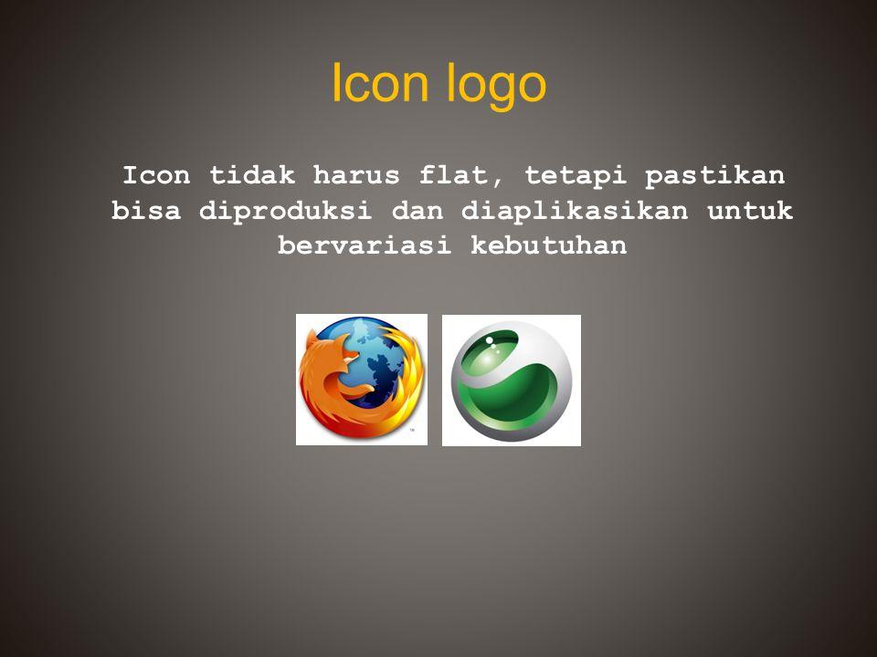 Icon logo Icon tidak harus flat, tetapi pastikan bisa diproduksi dan diaplikasikan untuk bervariasi kebutuhan
