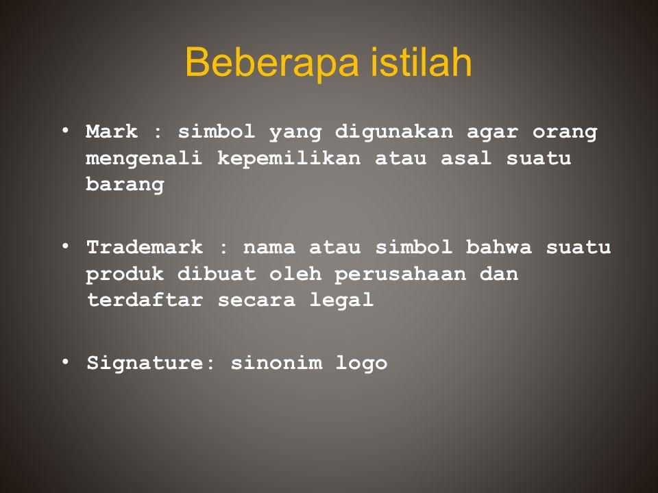 Beberapa istilah Mark : simbol yang digunakan agar orang mengenali kepemilikan atau asal suatu barang Trademark : nama atau simbol bahwa suatu produk