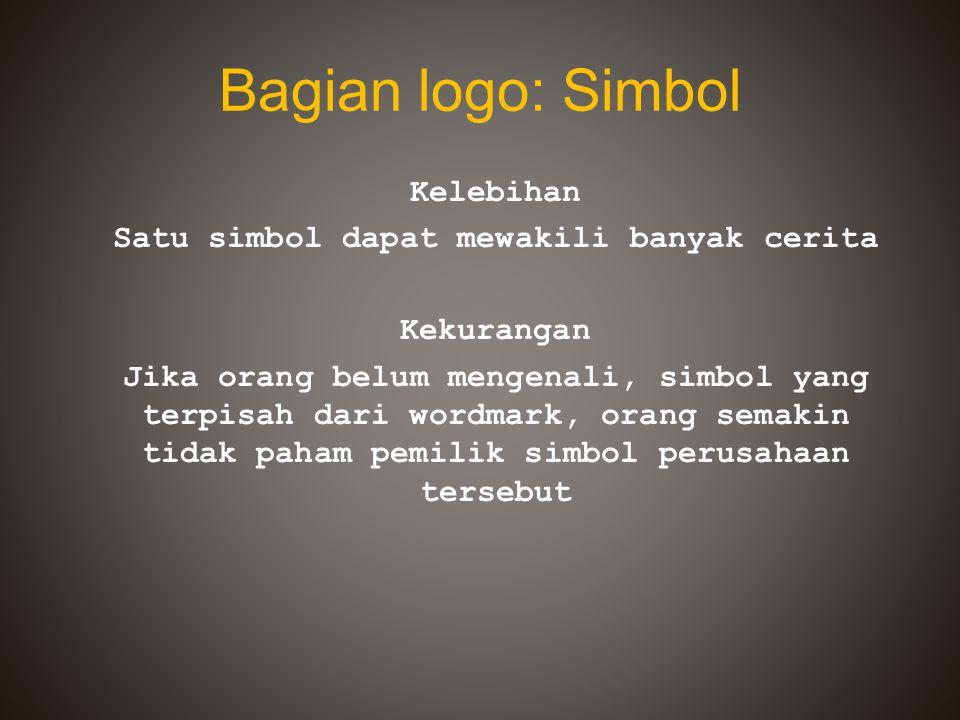 Bagian logo: Simbol Kelebihan Satu simbol dapat mewakili banyak cerita Kekurangan Jika orang belum mengenali, simbol yang terpisah dari wordmark, oran