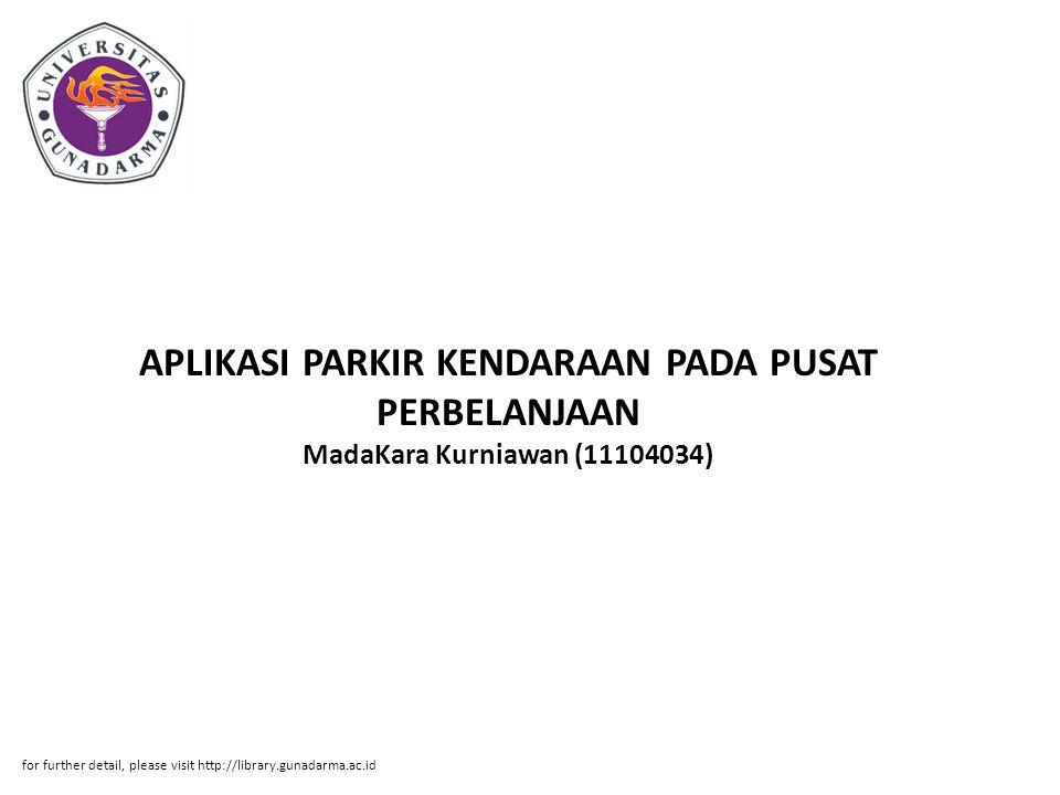 APLIKASI PARKIR KENDARAAN PADA PUSAT PERBELANJAAN MadaKara Kurniawan (11104034) for further detail, please visit http://library.gunadarma.ac.id