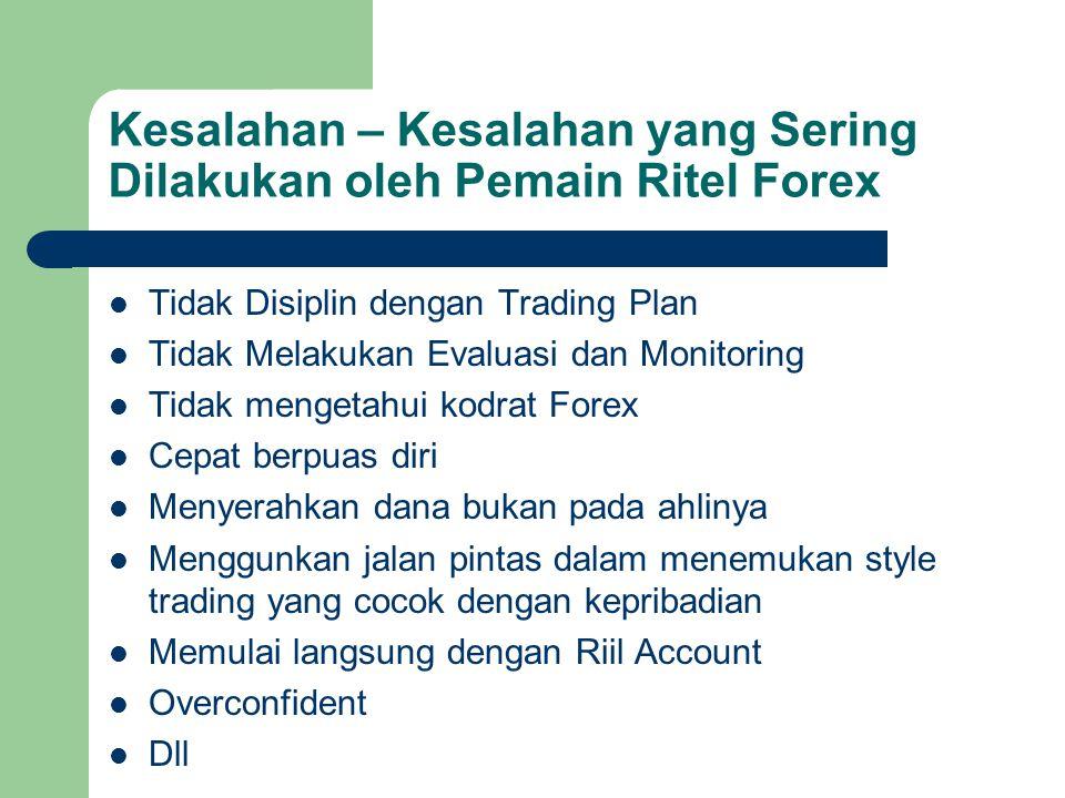 Kesalahan – Kesalahan yang Sering Dilakukan oleh Pemain Ritel Forex Tidak Disiplin dengan Trading Plan Tidak Melakukan Evaluasi dan Monitoring Tidak m
