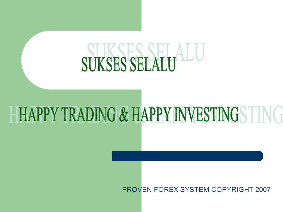 PROVEN FOREX SYSTEM COPYRIGHT 2007