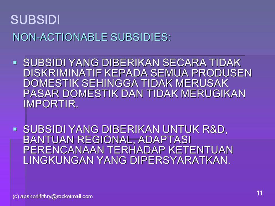 (c) abshorilfithry@rocketmail.com 11 SUBSIDI NON-ACTIONABLE SUBSIDIES:  SUBSIDI YANG DIBERIKAN SECARA TIDAK DISKRIMINATIF KEPADA SEMUA PRODUSEN DOMES