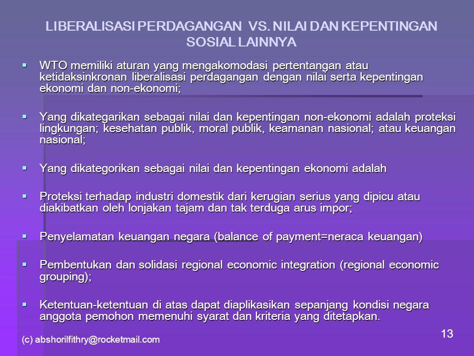 (c) abshorilfithry@rocketmail.com 13 LIBERALISASI PERDAGANGAN VS. NILAI DAN KEPENTINGAN SOSIAL LAINNYA  WTO memiliki aturan yang mengakomodasi perten