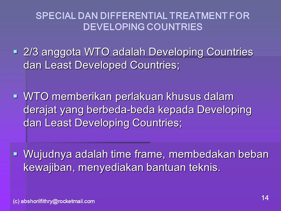 (c) abshorilfithry@rocketmail.com 14 SPECIAL DAN DIFFERENTIAL TREATMENT FOR DEVELOPING COUNTRIES  2/3 anggota WTO adalah Developing Countries dan Lea
