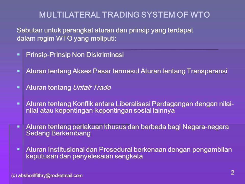 (c) abshorilfithry@rocketmail.com 2 MULTILATERAL TRADING SYSTEM OF WTO Sebutan untuk perangkat aturan dan prinsip yang terdapat dalam regim WTO yang m