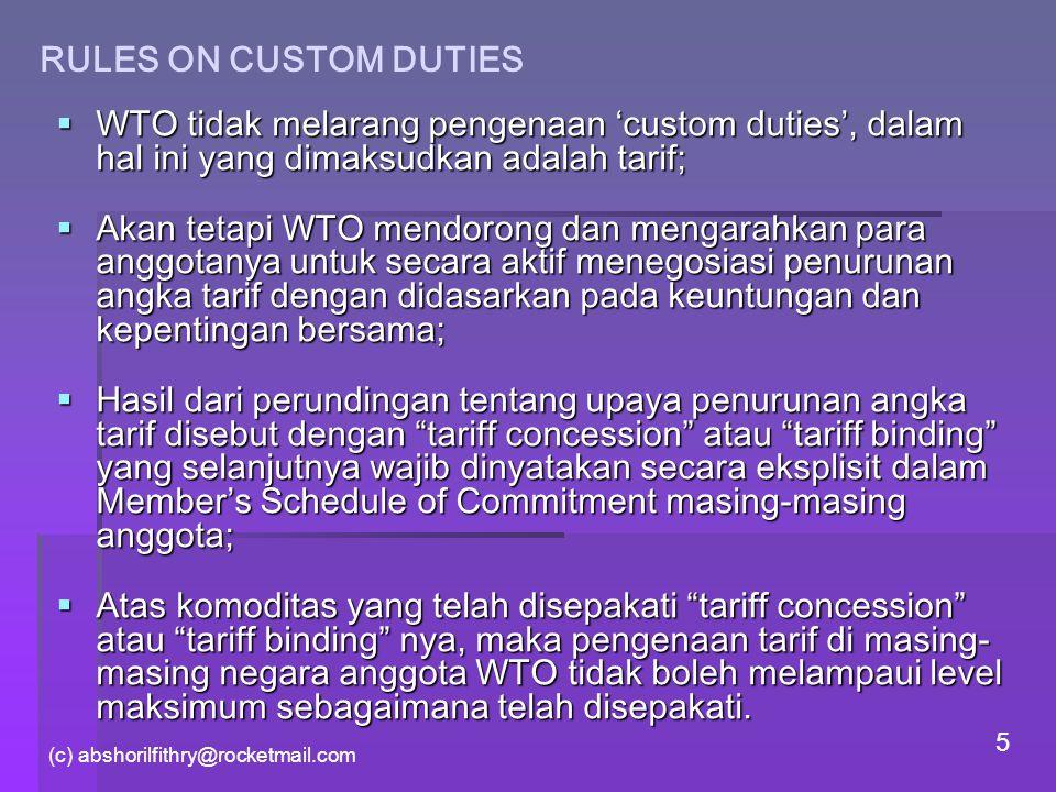(c) abshorilfithry@rocketmail.com 5 RULES ON CUSTOM DUTIES  WTO tidak melarang pengenaan 'custom duties', dalam hal ini yang dimaksudkan adalah tarif