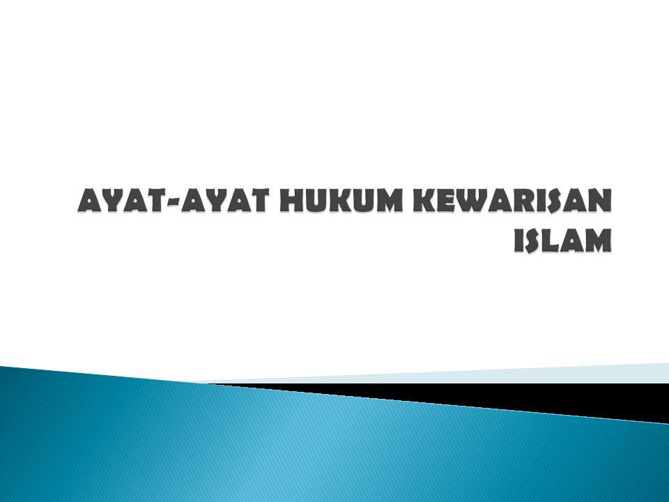  Hukum kewarisan Islam diatur dalam : ◦ Q.S.IV: 7, 11,12,33 dan 176.