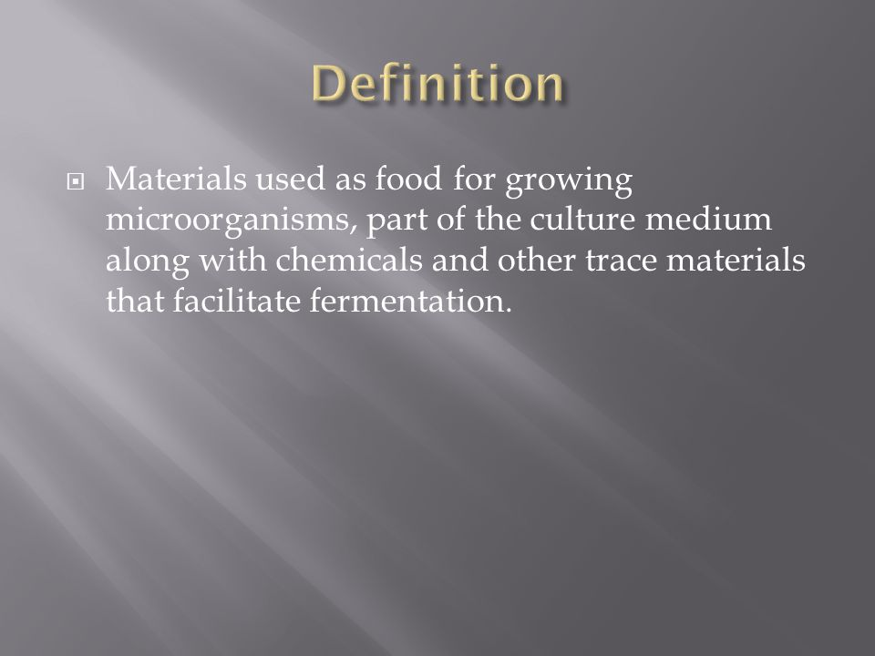  Materials used as food for growing microorganisms, part of the culture medium along with chemicals and other trace materials that facilitate ferment