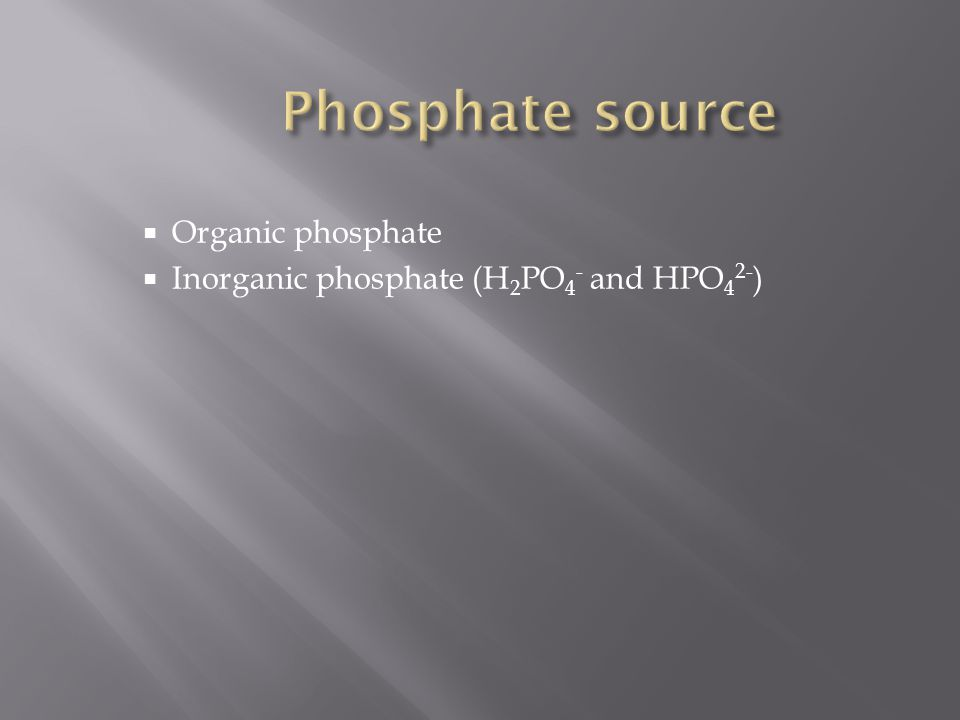  Organic phosphate  Inorganic phosphate (H 2 PO 4 - and HPO 4 2- )