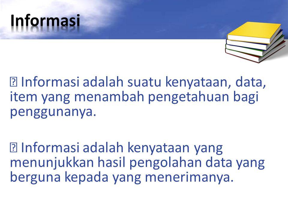 Informasi adalah suatu kenyataan, data, item yang menambah pengetahuan bagi penggunanya.