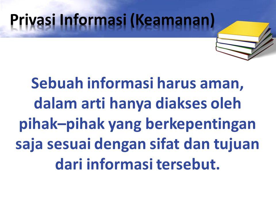 Sebuah informasi harus aman, dalam arti hanya diakses oleh pihak–pihak yang berkepentingan saja sesuai dengan sifat dan tujuan dari informasi tersebut.