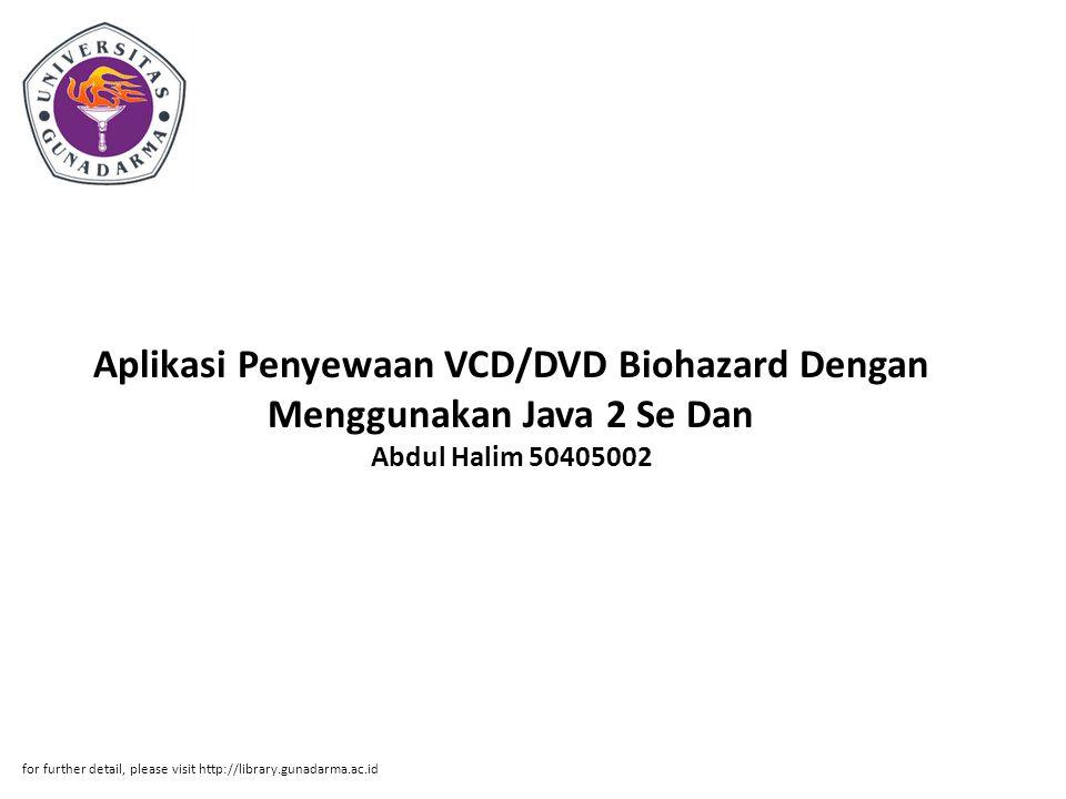 Aplikasi Penyewaan VCD/DVD Biohazard Dengan Menggunakan Java 2 Se Dan Abdul Halim 50405002 for further detail, please visit http://library.gunadarma.ac.id