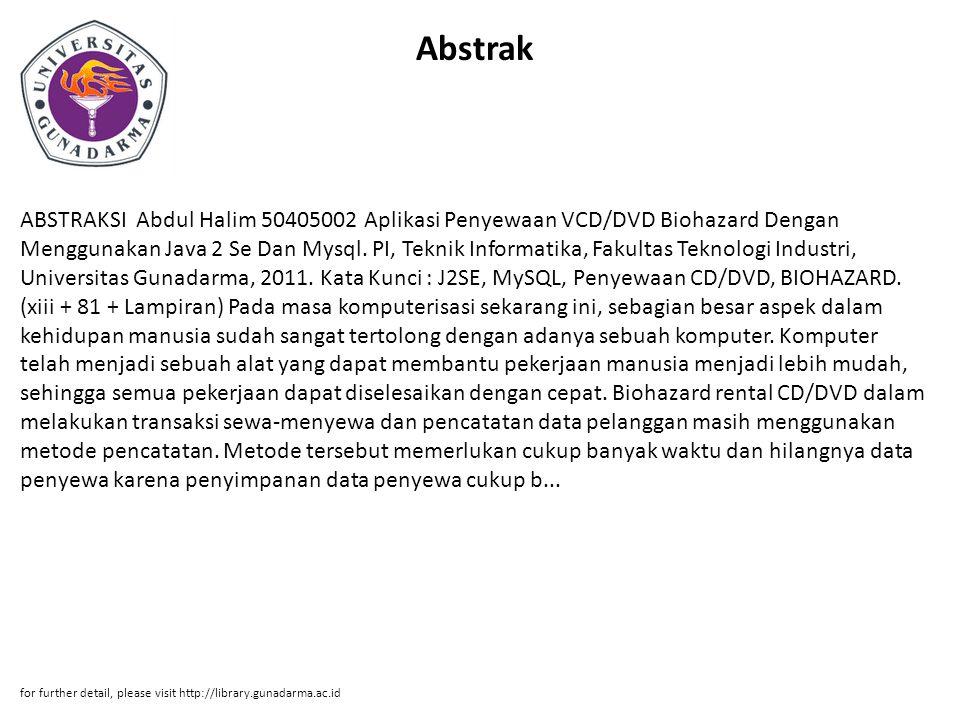 Abstrak ABSTRAKSI Abdul Halim 50405002 Aplikasi Penyewaan VCD/DVD Biohazard Dengan Menggunakan Java 2 Se Dan Mysql. PI, Teknik Informatika, Fakultas T