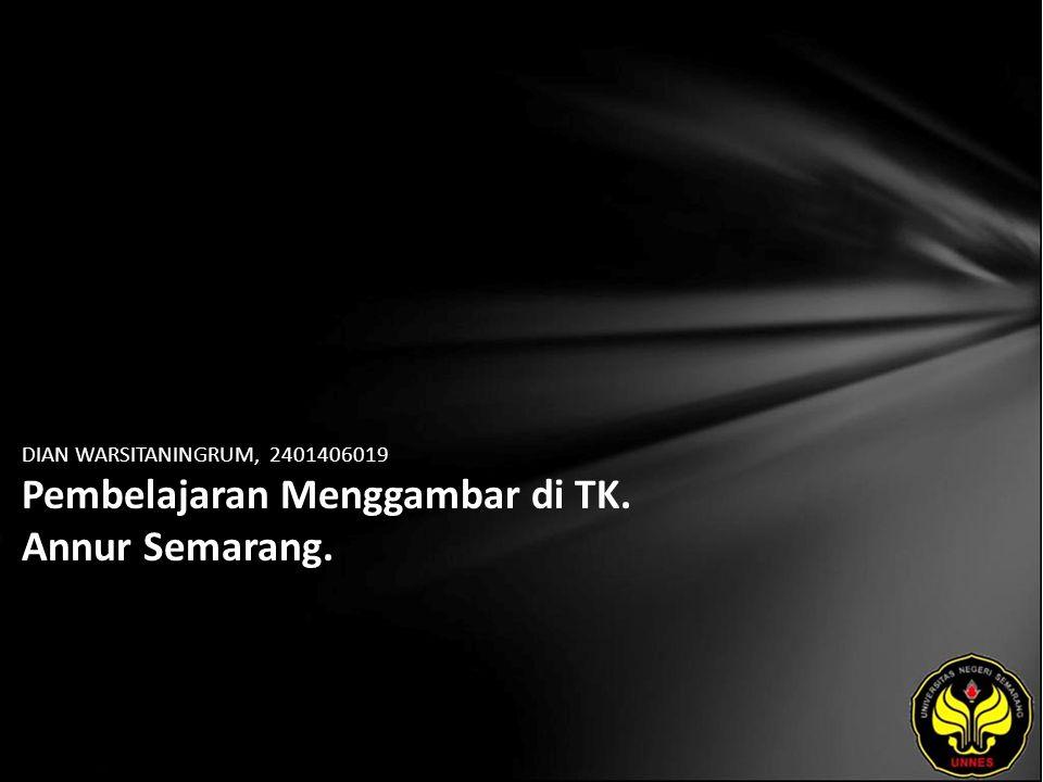 DIAN WARSITANINGRUM, 2401406019 Pembelajaran Menggambar di TK. Annur Semarang.