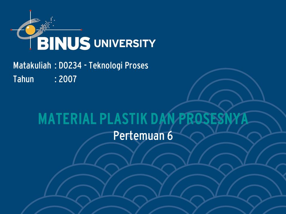 MATERIAL PLASTIK DAN PROSESNYA Pertemuan 6 Matakuliah: D0234 - Teknologi Proses Tahun: 2007