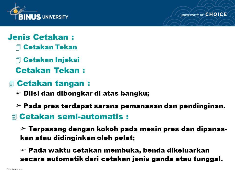 Bina Nusantara  Cetakan Tekan  Cetakan Injeksi  Diisi dan dibongkar di atas bangku;  Pada pres terdapat sarana pemanasan dan pendinginan. 4 Cetaka