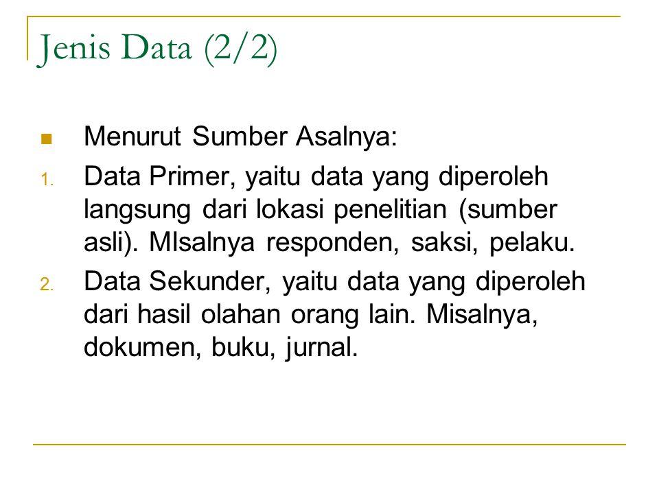 Jenis Data (2/2) Menurut Sumber Asalnya: 1.