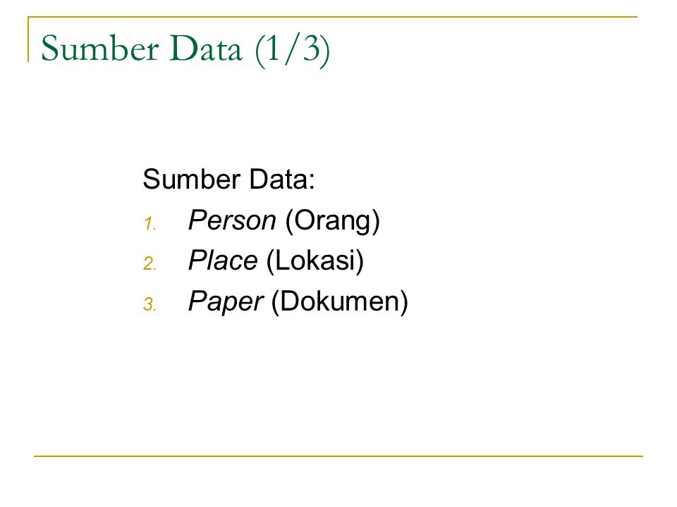 Sumber Data (1/3) Sumber Data: 1. Person (Orang) 2. Place (Lokasi) 3. Paper (Dokumen)