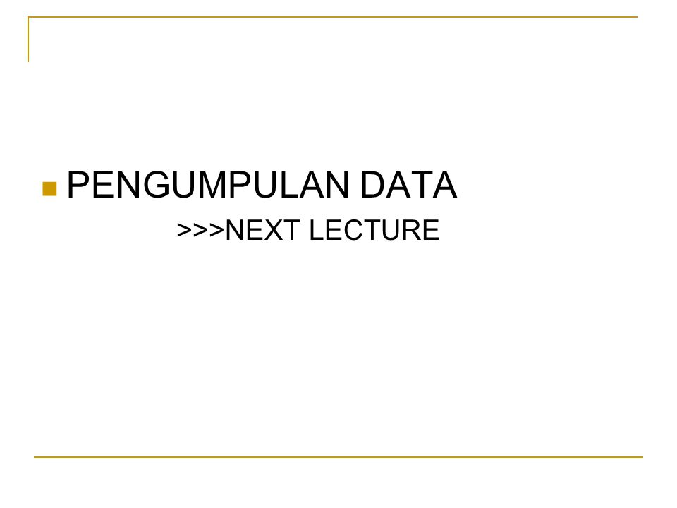 PENGUMPULAN DATA >>>NEXT LECTURE