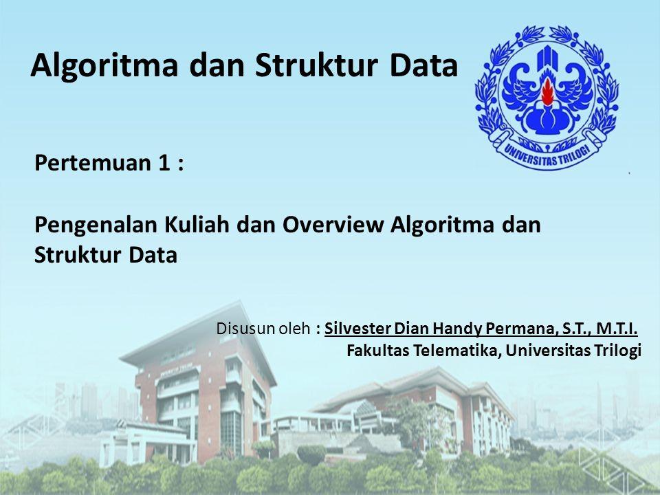 Algoritma dan Struktur Data Disusun oleh : Silvester Dian Handy Permana, S.T., M.T.I. Fakultas Telematika, Universitas Trilogi Pertemuan 1 : Pengenala