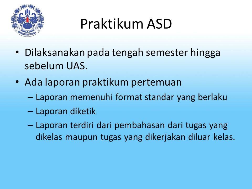 Praktikum ASD Dilaksanakan pada tengah semester hingga sebelum UAS. Ada laporan praktikum pertemuan – Laporan memenuhi format standar yang berlaku – L