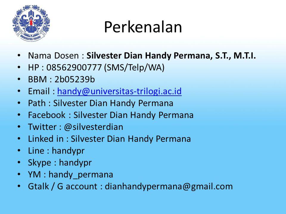 Perkenalan Nama Dosen : Silvester Dian Handy Permana, S.T., M.T.I. HP : 08562900777 (SMS/Telp/WA) BBM : 2b05239b Email : handy@universitas-trilogi.ac.